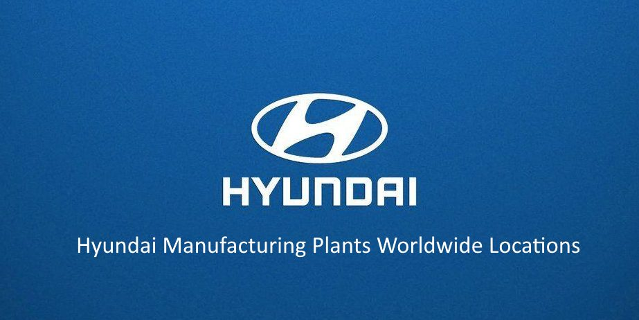 Where are Hyundai Cars Made – Full List of Hyundai manufacturing plants